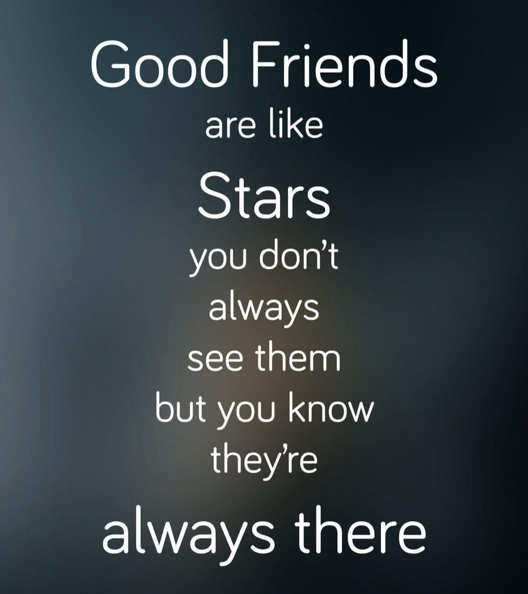 Good Friends are like stars 🌟
